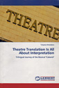 Theatre Translation Is all About Interpretation